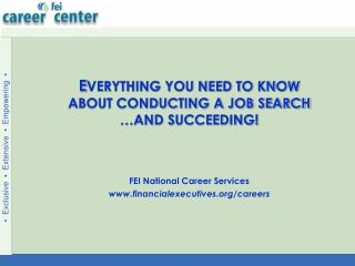 E VERYTHING YOU NEED TO KNOW ABOUT CONDUCTING A JOB SEARCH …AND SUCCEEDING!
