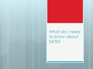 What do I need to know about SATS?