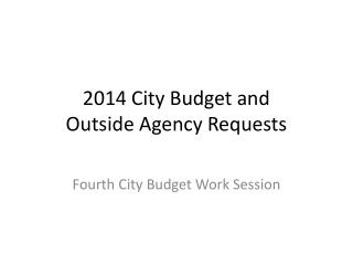 2014 City Budget and  Outside Agency Requests