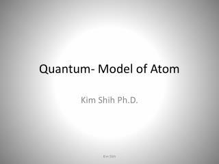 Quantum- Model of Atom