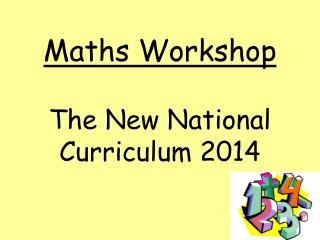 Maths Workshop The New National Curriculum 2014