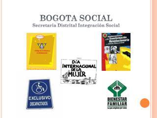 BOGOTA SOCIAL Secretaria Distrital Integración Social