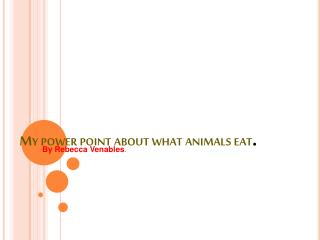 My power point about what animals eat .