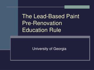 The Lead-Based Paint Pre-Renovation Education Rule