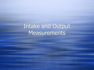 Intake and Output Measurements