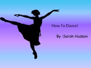 How  T o Dance!