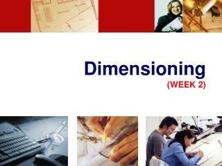 Dimensioning (WEEK 2)