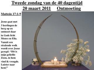 Tweede zondag van de 40 dagentijd 20 maart 2011 Ontmoeting