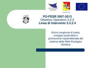 PO-FESR 2007-2013  Obiettivo Operativo 3.2.2  Linea di intervento 3.2.2.4