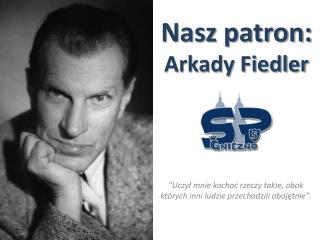 Nasz patron: Arkady Fiedler