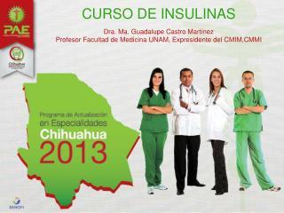 Dra. Ma. Guadalupe Castro Martínez Profesor Facultad de Medicina UNAM, Expresidente del CMIM,CMMI