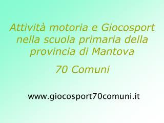 Attività motoria e Giocosport nella scuola primaria della provincia di Mantova  70 Comuni