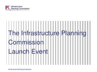 The Infrastructure Planning Commission Launch Event