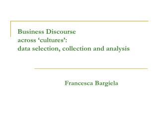 Business Discourse  across 'cultures':  data selection, collection and analysis