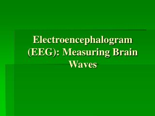 Electroencephalogram EEG: Measuring Brain Waves