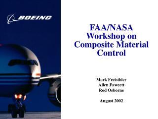 FAA/NASA Workshop on Composite Material Control Mark Freisthler Allen Fawcett Rod Osborne