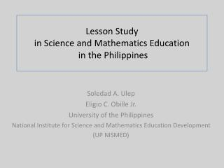 Lesson Study  in Science and Mathematics Education  in the Philippines