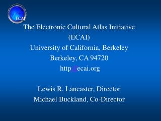 The Electronic Cultural Atlas Initiative (ECAI) University of California, Berkeley