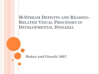 M-Stream Deficits and Reading-Related Visual Processes in Developmental Dyslexia