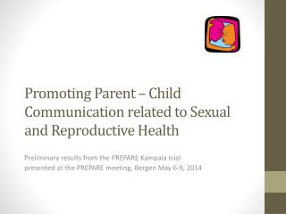 Promoting Parent – Child Communication related to Sexual and Reproductive Health