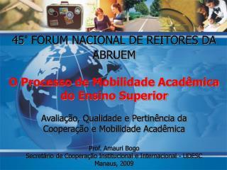 45° FORUM NACIONAL DE REITORES DA ABRUEM  O Processo de Mobilidade Acadêmica do Ensino Superior
