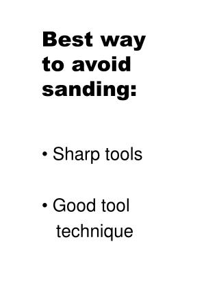 Best way to avoid  sanding:
