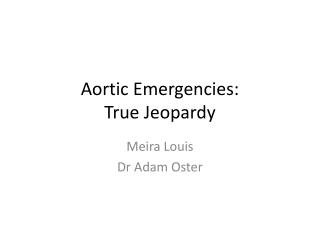 Aortic Emergencies: True Jeopardy