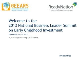 Welcome to the 2013 National Business Leader Summit  on Early Childhood Investment