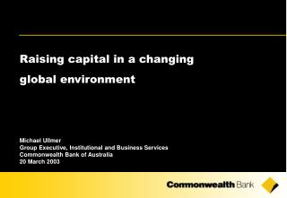 Raising capital in a changing  global environment Michael Ullmer