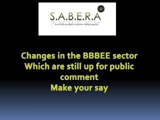 Changes in the BBBEE sector  Which are still up for public comment Make your say
