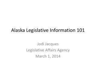 Alaska Legislative Information 101