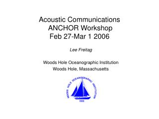 Acoustic Communications  ANCHOR Workshop Feb 27-Mar 1 2006