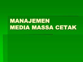 MANAJEMEN  MEDIA MASSA CETAK