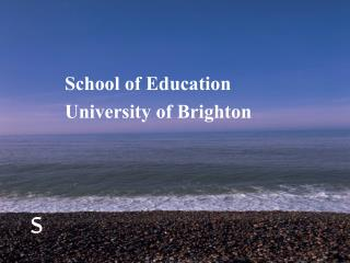 School of Education   University of Brighton