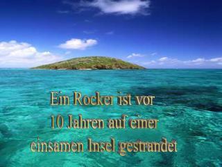 Ein Rocker ist vor  10 Jahren auf einer einsamen Insel gestrandet