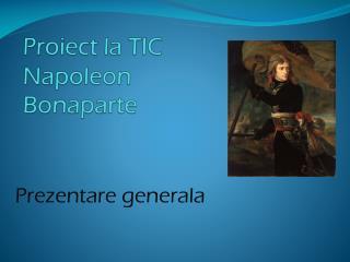 Proiect la TIC Napoleon  Bonaparte