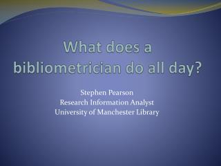 What does a  bibliometrician  do all day?