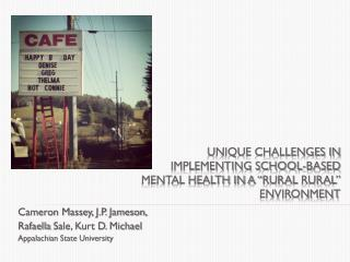 "Unique Challenges in Implementing School-based Mental Health in a "" RuraL  Rural"" Environment"