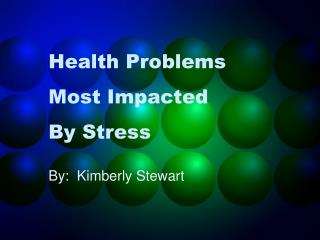 Health Problems 	Most Impacted  	By Stress