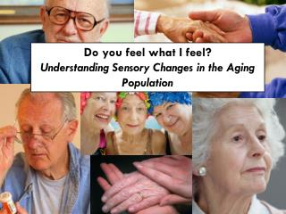 Do you feel what I feel? Understanding Sensory Changes in the Aging Population