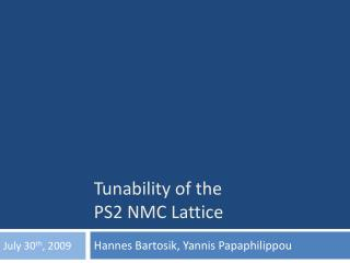 Tunability  of the  PS2 NMC Lattice