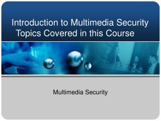 Introduction to Multimedia Security Topics Covered in this Course
