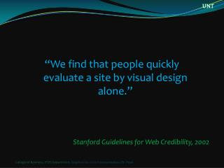 """We find that people quickly evaluate a site by visual design alone."""
