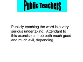 Publicly teaching the word is a very serious undertaking.  Attendant to this exercise can be both much good and much evi