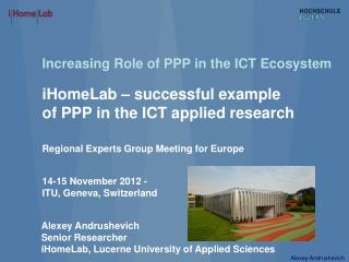 Increasing Role of  PPP in  the  ICT  Ecosystem iHomeLab –  s uccessful e xample