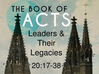 Leaders & Their Legacies 20:17-38