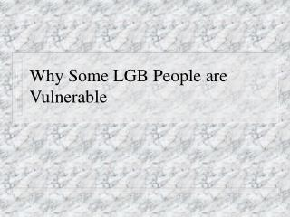 Why Some LGB People are Vulnerable