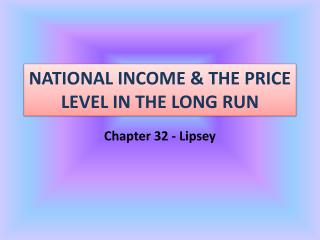 NATIONAL INCOME & THE PRICE LEVEL IN THE LONG RUN