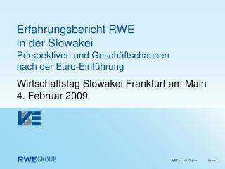 Erfahrungsbericht RWE  in der Slowakei Perspektiven und Geschäftschancen  nach der Euro-Einführung