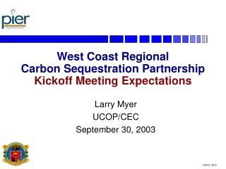 West Coast Regional  Carbon Sequestration Partnership Kickoff Meeting Expectations